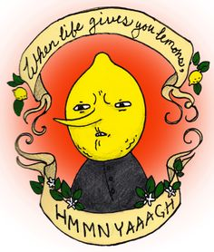 HNNNNNNGHMONDAAAAYYYYY - When Life Gives You Lemons - Lemongrab - Adventure Time
