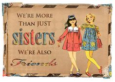 We're More Than Sisters ~ We're Also Friends!