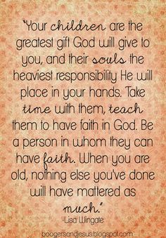 ": ""Your children are the greatest gift God will give to you..."" -- I am a missionary in my own home"