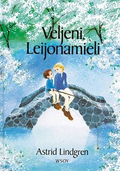 Veljeni, Leijonamieli (The Brothers Lionheart) - Astrid Lindgren Books To Read, My Books, Roman, School Memories, Book Writer, Cover Pics, Cover Picture, Childhood Toys, Baby Play