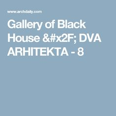 Gallery of Black House / DVA ARHITEKTA - 8