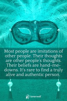 Don't be an imitation. Be a freethinker, a rebel, a revolutionary. Honor your authenticity. Don't let the fakeness of the ego run the show.