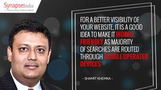 For a better visibility of your website, it is a good idea to make it mobile friendly as majority of searches are routed through mobile operated devices. SynapseInteractive has emerged as a leading digital marketing solutions provider and provides services including SEO, SMO, PPC, Online reputation Management etc.  https://www.synapseinteractive.com/management-shamitkhemka-2.html https://www.synapseinteractive.com/management-shamitkhemka.html