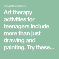 Art therapy activities for teenagers include more than just drawing and painting. Try these ten activities to help your teen clients express themselves.