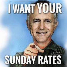 In today's #throwbackthursday - well! How accurate was this predication made two years ago?  Just 6 days ago Malcolm Turnbull admitted on Melbourne radio the he and the LNP fully support the biggest wage cut since the Great Depression. #protectpenaltyrates #saveourweekend #qldunions