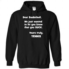 Basketball sucks - yours truly Tennis - 1015 - personalized t shirts #fashion #style