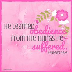 Even though Jesus was God's Son, he learned obedience from the things he suffered. In this way, God qualified him as a perfect High Priest, and he became the source of eternal salvation for all those who obey him. Hebrews 5:8-9