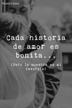 Cada historia de amor es bonita Pero la nuestra es mi favorita! @Candidman #Frases Amor Candidman @candidman