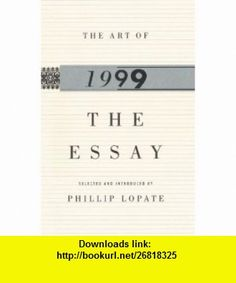 The Art of the Essay, 1999 (The Anchor Essay Annual Series) (9780385484152) Phillip Lopate , ISBN-10: 0385484151  , ISBN-13: 978-0385484152 ,  , tutorials , pdf , ebook , torrent , downloads , rapidshare , filesonic , hotfile , megaupload , fileserve