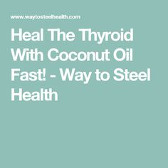 Heal The Thyroid With Coconut Oil Fast! - Way to Steel Health