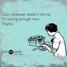 Dear whatever doesn't kill me: