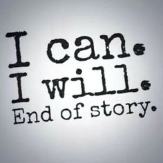 I can. I will. End of story. Inspirational Quotes Attitude, Positive Quotes Success, Succeed Quotes, I Will Win Quotes T...