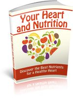 Free Ebook - Your Heart and Nutrition - Find out which nutrients have the best benefits for your heart and health.
