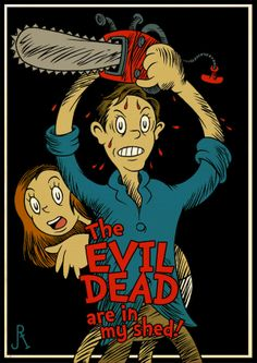 CLASSIC SCI-FI MOVIES GET REIMAGINED AS DR. SEUSS BOOKS: The Evil Dead are in my shed!