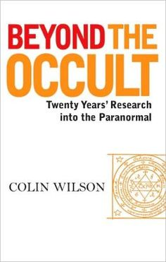 Beyond the Occult: Twenty Years' Research into the Paranormal by Colin Wilson (BF1031 .W722 2008)
