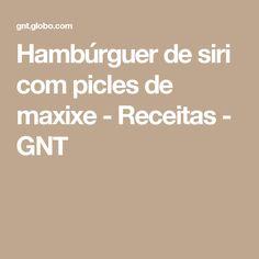 Hambúrguer de siri com picles de maxixe - Receitas - GNT