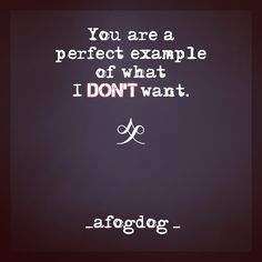 _afogdog_ You are a perfect example of what I DON'T want.
