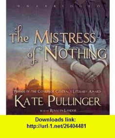 The Mistress of Nothing (9781441771575) Kate Pullinger , ISBN-10: 1441771573  , ISBN-13: 978-1441771575 , ASIN: B005HBSO5A , tutorials , pdf , ebook , torrent , downloads , rapidshare , filesonic , hotfile , megaupload , fileserve