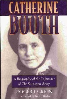 Catherine Booth: A Biography of the Cofounder of the Salvation Army: Roger Joseph Green, Kay F. Rader: 9780801057069: Amazon.com: Books