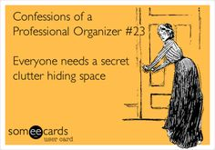 Confessions of a Professional Organizer #23 Everyone needs a secret clutter hiding space.