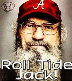 Alabama Football Roll Tide!!!!! I knew Si had some sense somewhere RT JACK