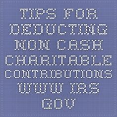 Tips for Deducting Non-cash Charitable Contributions www.irs.gov