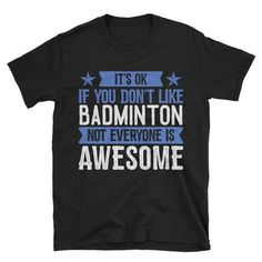 It's Ok If You Don't Like Badminton T-Shirt, Awesome Badminton Gift, Badminton Player Tee, Badminton