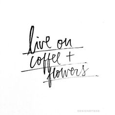 coffee & flowers.