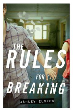 #CoverReveal The Rules for Breaking (The Rules for Disappearing, #2) by Ashley Elston