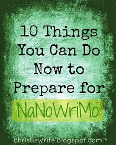 10 Things You Can Do Now to Prepare for NaNoWriMo #writing tips #NaNoWriMo #amblogging http://christiswrite.blogspot.com/2014/10/10-things-you-can-do-now-to-prepare-for.html
