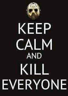 Keep calm and... Kill Everyone.