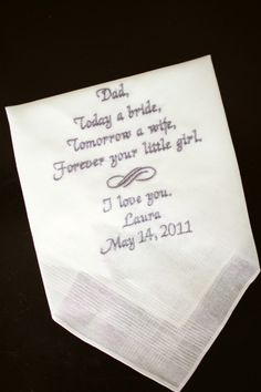 Handkerchief for dad. It reads:    Today a bride.  Tomorrow a wife.  Forever your little girl.