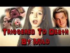 Triggered To Death By Milo Yiannopoulos - YouTube