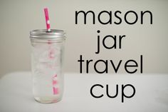 DIY Mason Jar Travel Cup--Not sure if they'll let us near power tools, but...