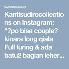 """Kantisudirocollections on Instagram: """"❤po bisa couple❤ kinara long qiala Full furing & ada batu2 bagian leher Format order : Nama baju /kirim pic/ alamat lengkap + no…"""" • Instagram"""