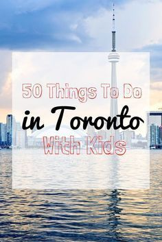 A complete list of 50 activities for kids in Toronto.