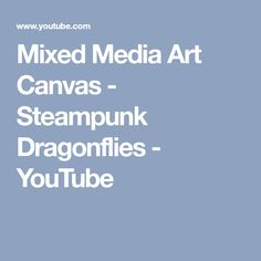 Mixed Media Art Canvas - Steampunk Dragonflies - YouTube