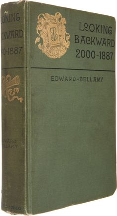 """""""Looking Backward, 2000-1887"""", by Edward Bellamy (1850-1898) ~~ Bellamy wrote this book during the Gilded Age,(c.1888), reflecting on a Utopian society of the future in c.2000! Very interesting that his book at the time was a best seller, predicting and serendipitously correctly, what would happen in the future c. 2000. ~ Fascinating, time travel to an imagined future world, from Bellamy's tangibly Gilded Age world!"""