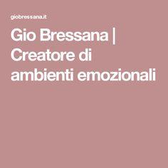 Gio Bressana | Creatore di ambienti emozionali