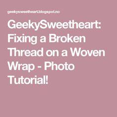 GeekySweetheart: Fixing a Broken Thread on a Woven Wrap - Photo Tutorial!