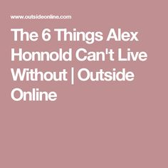 The 6 Things Alex Honnold Can't Live Without | Outside Online