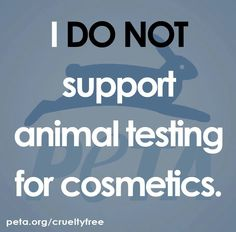"""""""I do not support animal testing for cosmetics"""" (I do not support it for any means for that matter)"""