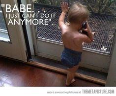 Sorry, babe…