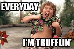 """Truffle shuffle - """"Goonies"""" for you not in the """"know""""!!!!"""