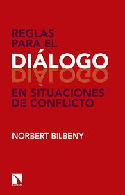 Bilbeny, Norbert, 1953- Reglas para el diálogo en situaciones de conflicto Madrid: Los Libros de la Catarata; Barcelona: Edicions de la Universitat de Barcelona, cop. 2016 http://cataleg.ub.edu/record=b2181217~S1*cat