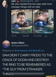 Picture memes — iFunny - [ idk who needed this but sean astin from stranger things with an otter Replying to and - Lotr, Stranger Things Merchandise, One Does Not Simply, O Hobbit, J. R. R. Tolkien, Film Serie, Book Fandoms, Middle Earth, Lord Of The Rings