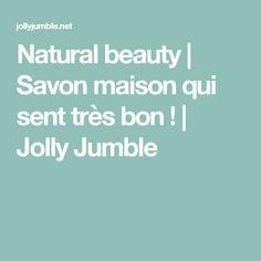 Natural beauty | Savon maison qui sent très bon ! | Jolly Jumble