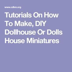 Tutorials On How To Make, DIY Dollhouse Or Dolls House Miniatures