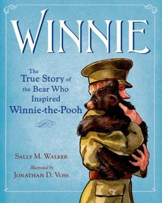 8/14/15 -  Winnie: The True Story of the Bear Who Inspired Winnie-the-Pooh by Sally M. Walker & illustrated by Jonathan D. Voss