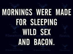 Mornings Were Made For Sleeping Wild Se And Bacon